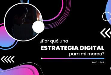 ¿Por qué una Estrategia Digital para mi marca?